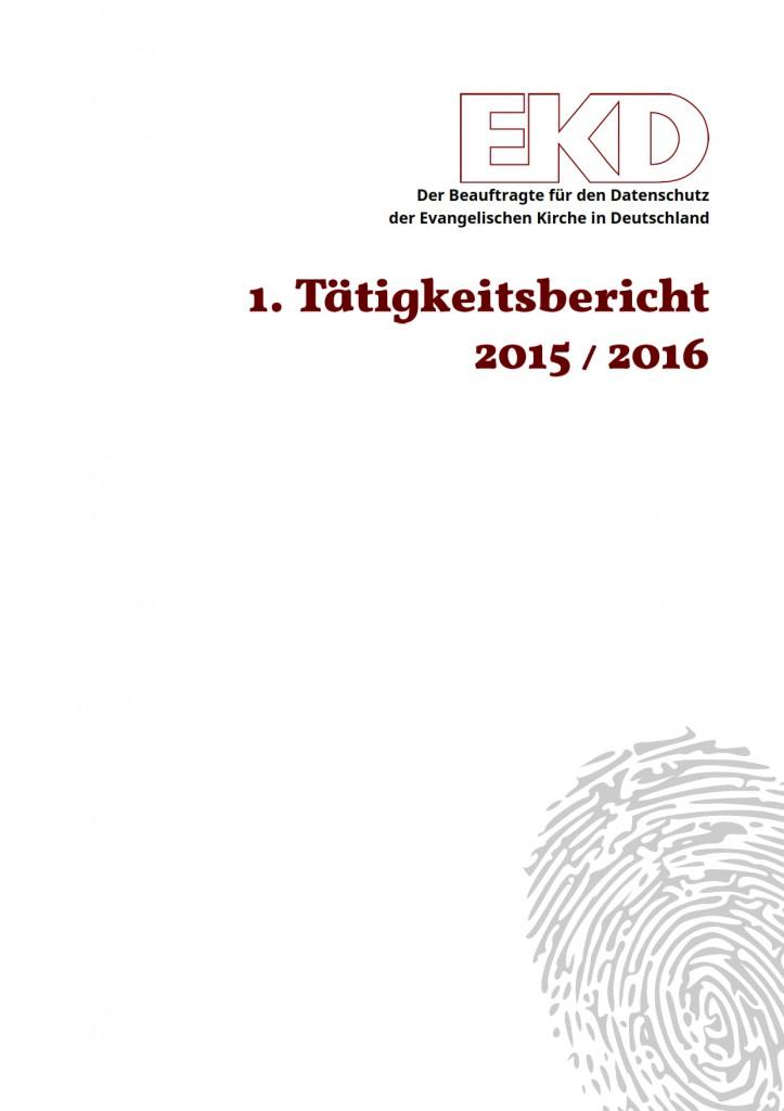Der 1. Tätigkeitsbericht des BfD EKD für die Jahre 2015 / 2016